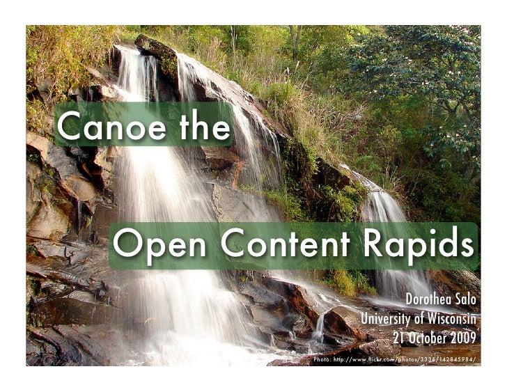 Canoe the     Open Content Rapids                                    Dorothea Salo                           University of...