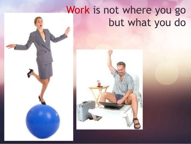 Bring some of your HOME TO WORK well as some of your WORK TO HOME You live in both worlds; look for ways to bring them tog...