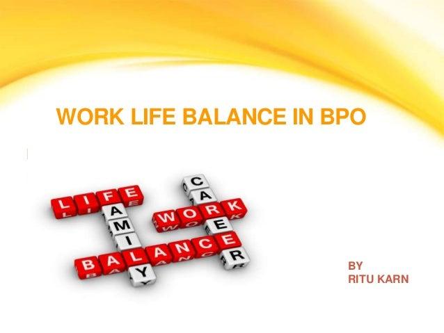 WORK LIFE BALANCE IN BPO BY RITU KARN BY RITU KARN