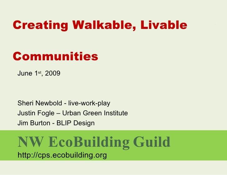 Creating Walkable, Livable Communities <ul><li>June 1 st , 2009 </li></ul>Sheri Newbold - live-work-play Justin Fogle – Ur...