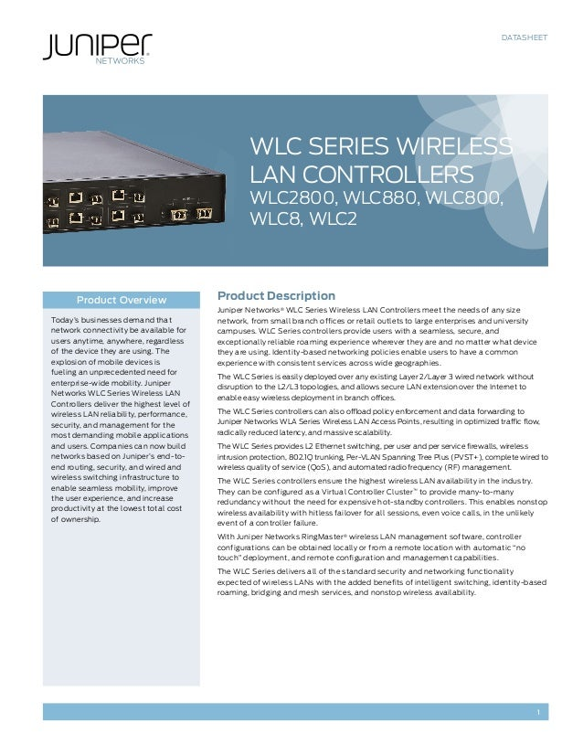 DATASHEET 1 Product Description Juniper Networks® WLC Series Wireless LAN Controllers meet the needs of any size network, ...