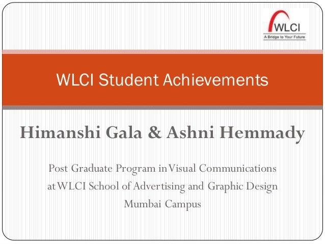 WLCI Student Achievements Himanshi Gala & Ashni Hemmady Post Graduate Program inVisual Communications atWLCI School of Adv...