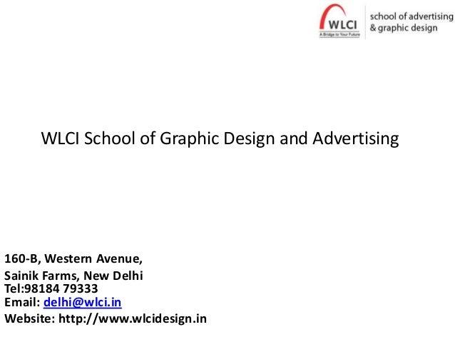WLCI School of Graphic Design and Advertising160-B, Western Avenue,Sainik Farms, New DelhiTel:98184 79333Email: delhi@wlci...