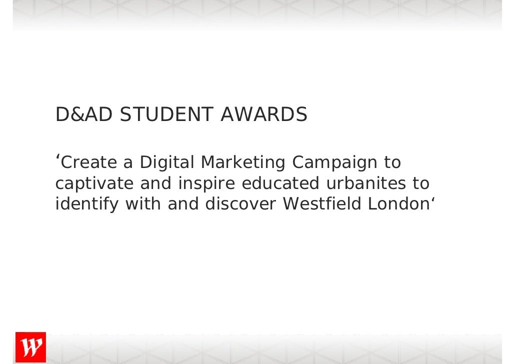 D&AD STUDENT AWARDS  'Create a Digital Marketing Campaign to captivate and inspire educated urbanites to identify with and...