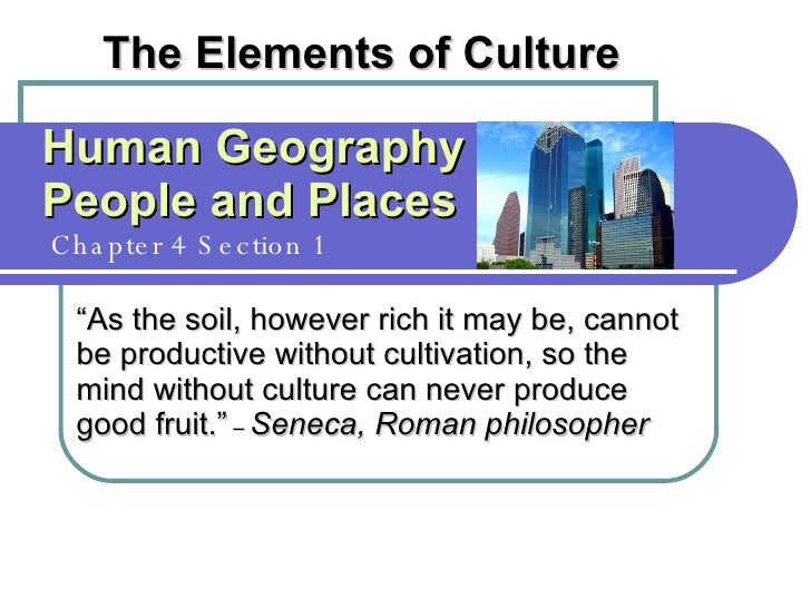 """Human Geography People and Places   Chapter 4 Section 1 The Elements of Culture """" As the soil, however rich it may be, can..."""
