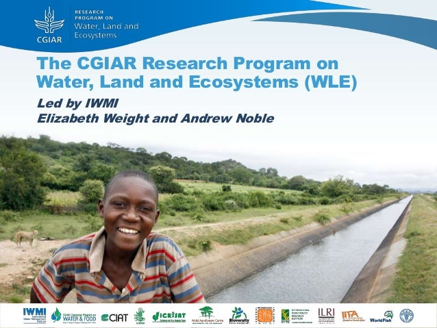 The CGIAR Research Program on Water, Land and Ecosystems (WLE) Led by IWMI Elizabeth Weight and Andrew Noble