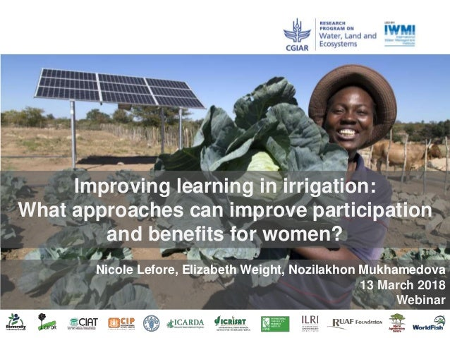 Improving learning in irrigation: What approaches can improve participation and benefits for women? Nicole Lefore, Elizabe...