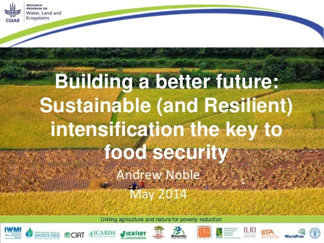 Uniting agriculture and nature for poverty reduction Building a better future: Sustainable (and Resilient) intensification...