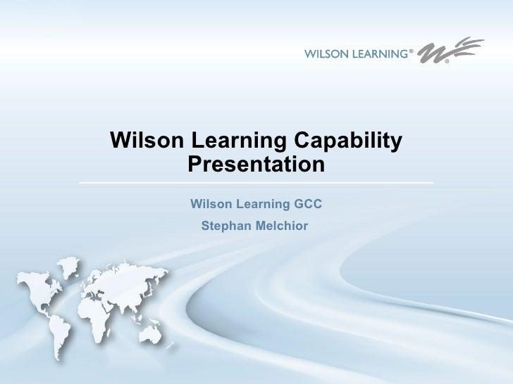 Wilson Learning Capability Presentation Wilson Learning GCC Stephan Melchior