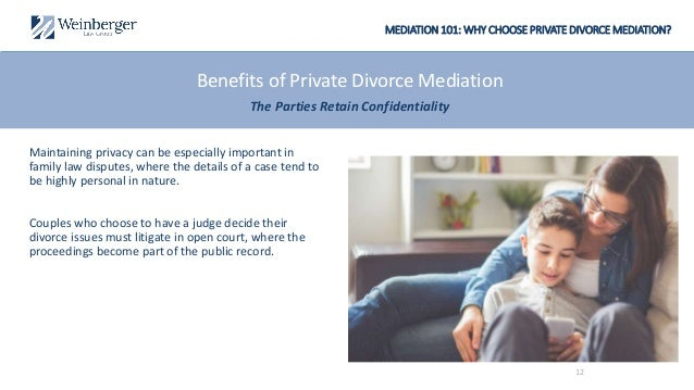 MEDIATION 101: WHY CHOOSE PRIVATE DIVORCE MEDIATION? Maintaining privacy can be especially important in family law dispute...