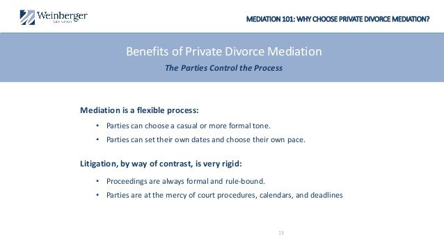 MEDIATION 101: WHY CHOOSE PRIVATE DIVORCE MEDIATION? Mediation is a flexible process: • Parties can choose a casual or mor...
