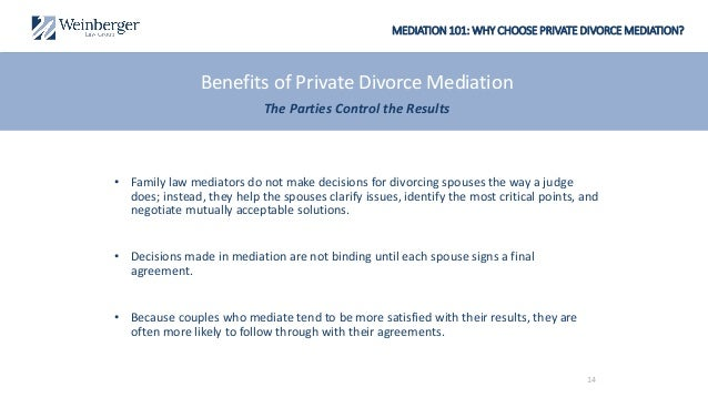 MEDIATION 101: WHY CHOOSE PRIVATE DIVORCE MEDIATION? • Family law mediators do not make decisions for divorcing spouses th...