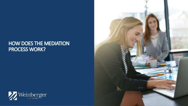 HOW DOES THE MEDIATION PROCESS WORK?