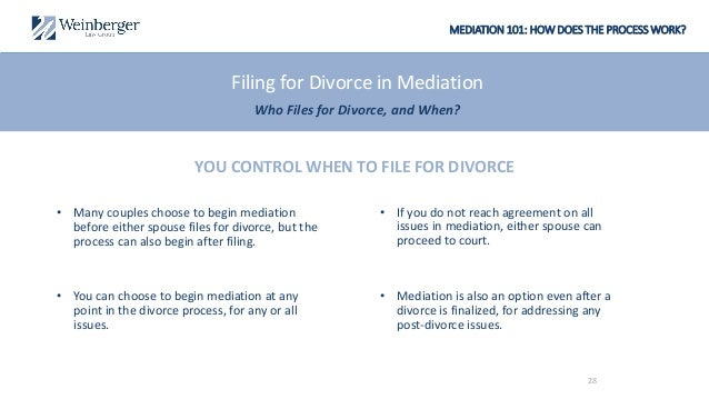 MEDIATION 101: HOW DOES THE PROCESS WORK? • If you do not reach agreement on all issues in mediation, either spouse can pr...