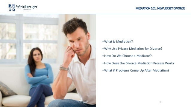 MEDIATION 101: NEW JERSEY DIVORCE • What is Mediation? • Why Use Private Mediation for Divorce? • How Do We Choose a Media...