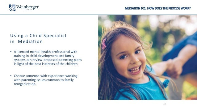 Using a Child Specialist in Mediation • A licensed mental health professional with training in child development and famil...