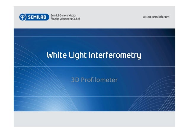 White Light Interferometry 3D Surface Profiler. WhiteWhiteWhiteWhite  LightLightLightLight  InterferometryInterferometryInterferometryInterferometry 3D ...