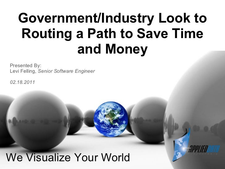 Government/Industry Look to   Routing a Path to Save Time           and MoneyPresented By:Levi Felling, Senior Software En...