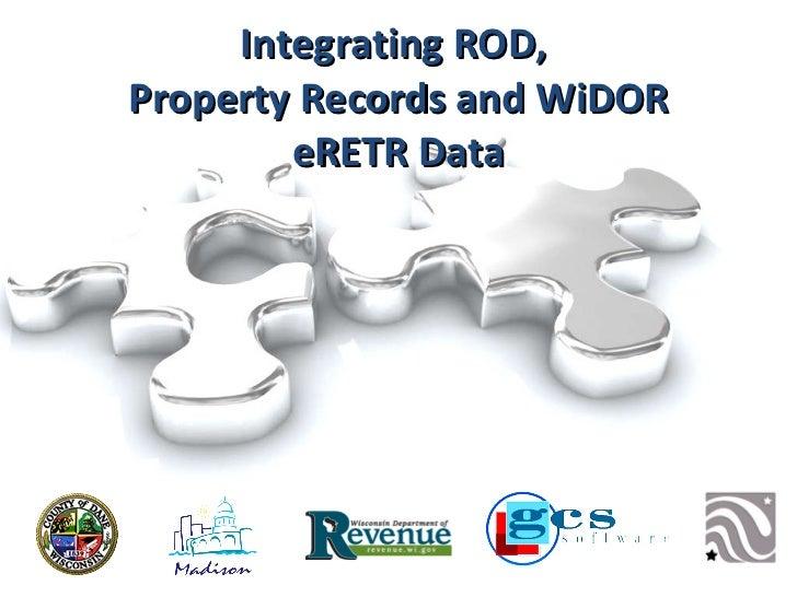 Integrating ROD,  Property Records and WiDOR eRETR Data