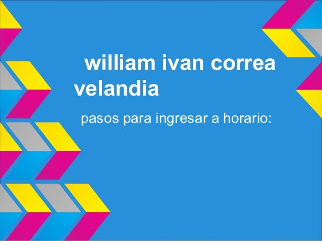 william ivan correavelandiapasos para ingresar a horario: