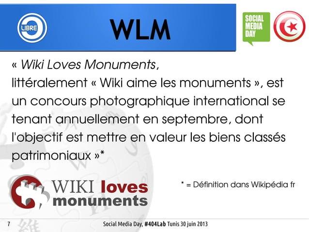 7 WLM Social Media Day, #404Lab Tunis 30 juin 2013 « Wiki Loves Monuments, littéralement « Wiki aime les monuments », est ...
