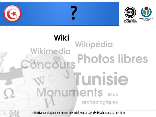 2 Wikimedia Photos libres Monuments Concours Sites archéologiques ? Social Media Day, #404Lab Tunis 30 juin 2013 Wiki Wiki...