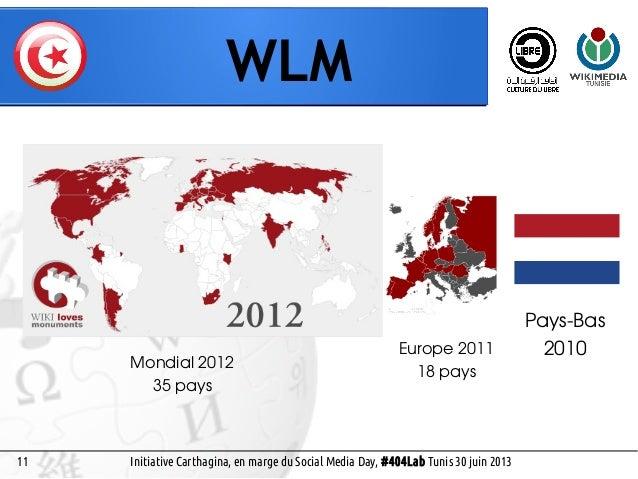 by Pranav Singh, CC-BY-SA 3.0 10 WLM Social Media Day, #404Lab Tunis 30 juin 2013 Chiffres du WLM 2012:  35 pays;  350...