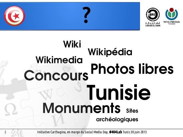2 Wikimedia Photos libres Monuments Concours Sites archéologiques Social Media Day, #404Lab Tunis 30 juin 2013 Wiki Wikipé...