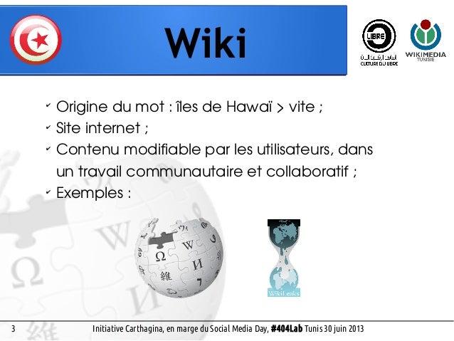 3 Wiki Social Media Day, #404Lab Tunis 30 juin 2013 ✔ Origine du mot: îles de Hawaï > vite; ✔ Site internet; ✔ Contenu ...