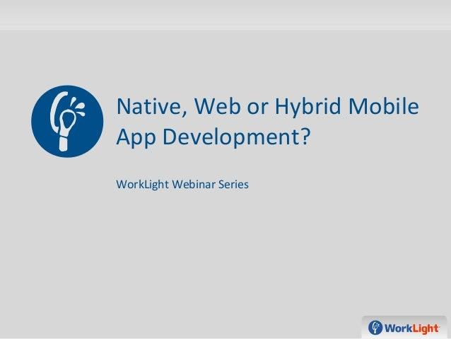 Native, Web or Hybrid MobileApp Development?WorkLight Webinar Series