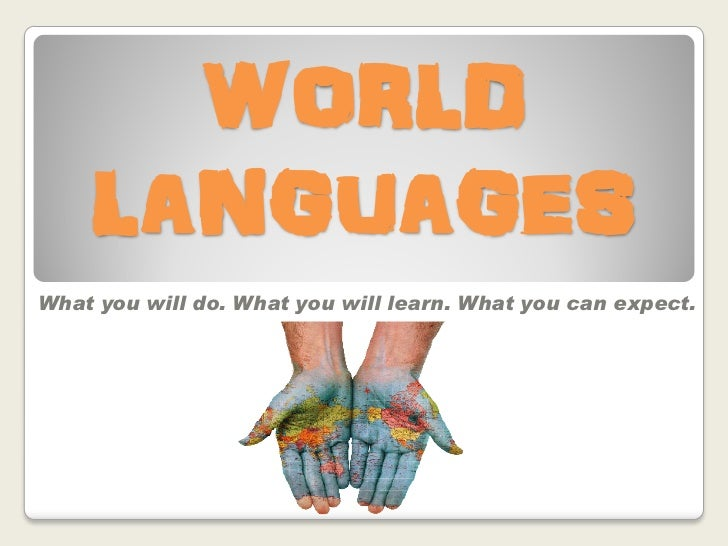 WORLD    LANGUAGESWhat you will do. What you will learn. What you can expect.