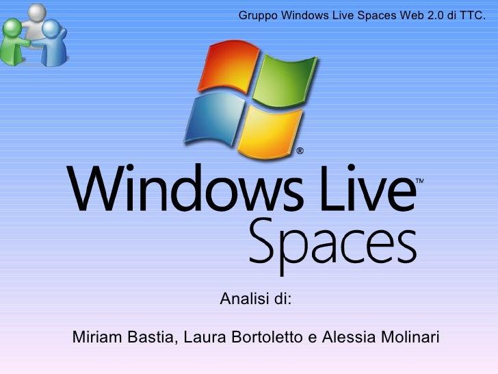 Gruppo Windows Live Spaces Web 2.0 di TTC. Analisi di: Miriam Bastia, Laura Bortoletto e Alessia Molinari