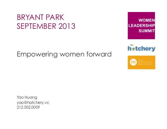 WAM BRYANT PARK SEPTEMBER 2013 Empowering women forward Yao Huang yao@hatchery.vc 212.502.0059