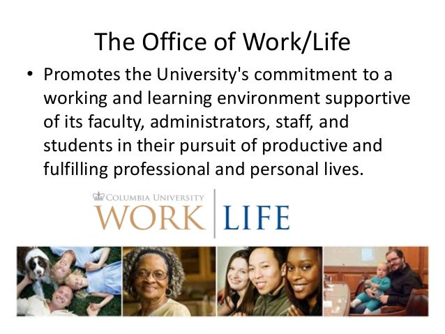 The Office of Work/Life• Promotes the Universitys commitment to a  working and learning environment supportive  of its fac...