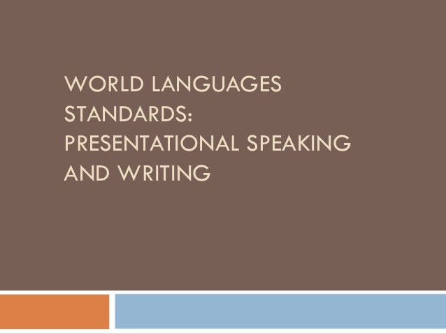 WORLD LANGUAGESSTANDARDS:PRESENTATIONAL SPEAKINGAND WRITING