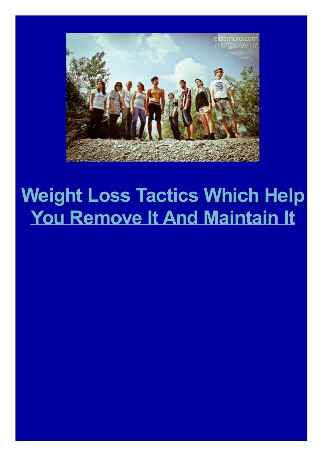 Weight Loss Tactics Which Help You Remove It And Maintain It