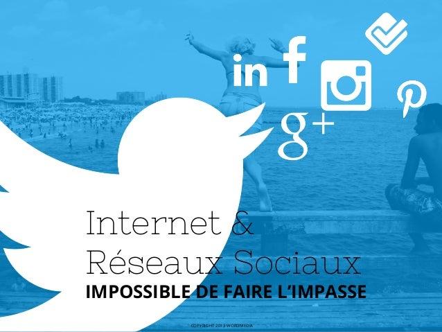 Internet & Réseaux Sociaux  IMPOSSIBLE DE FAIRE L'IMPASSE COPYRIGHT 2013 WORDMEDIA