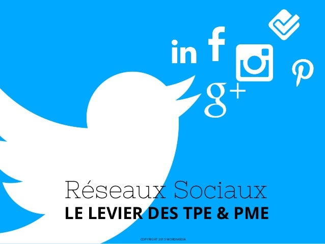 Réseaux SociauxLE LEVIER DES TPE & PMECOPYRIGHT 2013 WORDMEDIA