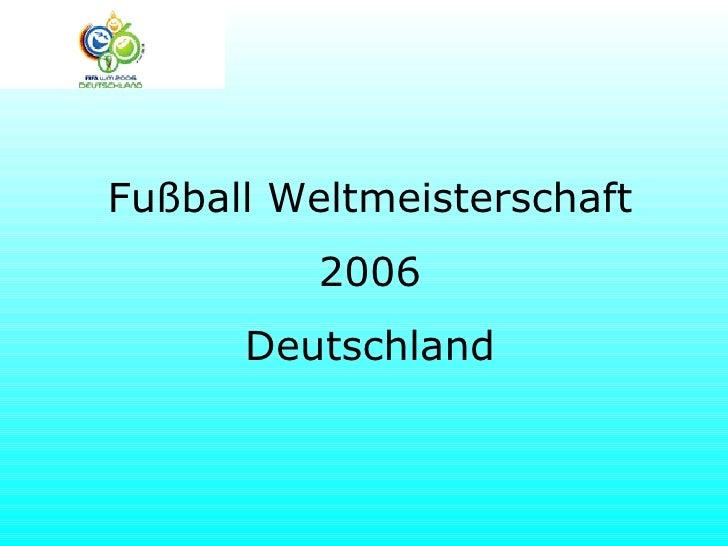 Fußball Weltmeisterschaft 2006 Deutschland