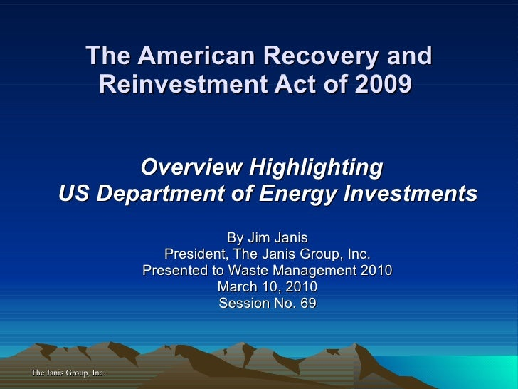 The American Recovery and Reinvestment Act of 2009  Overview   Highlighting  US Department of Energy Investments By Jim Ja...