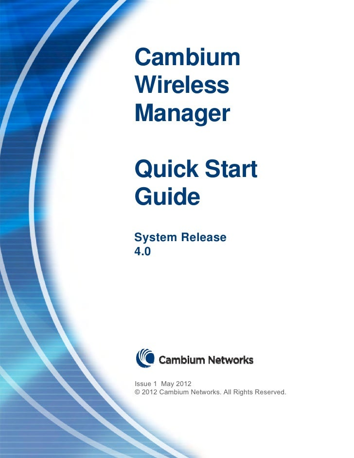 CambiumWirelessManagerQuick StartGuideSystem Release4.0Issue 1 May 2012© 2012 Cambium Networks. All Rights Reserved.