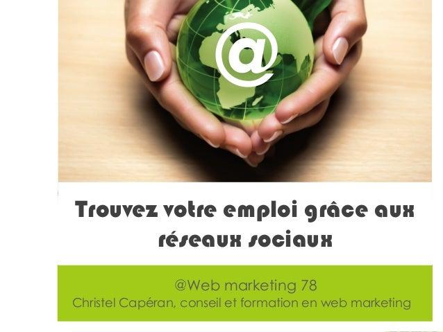 © Christel Capéran – Formation et conseil en web marketing - christel@wm78.fr @Web marketing 78 Christel Capéran, conseil ...