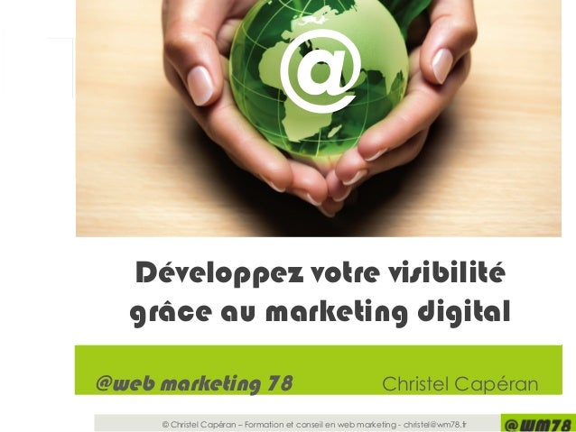 © Christel Capéran – Formation et conseil en web marketing - christel@wm78.fr @web marketing 78 Christel Capéran Ask us ab...