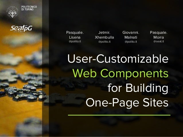 User-Customizable Web Components for Building One-Page Sites Pasquale. Lisena @polito.it Jetmir. Xhembulla @polito.it Giov...