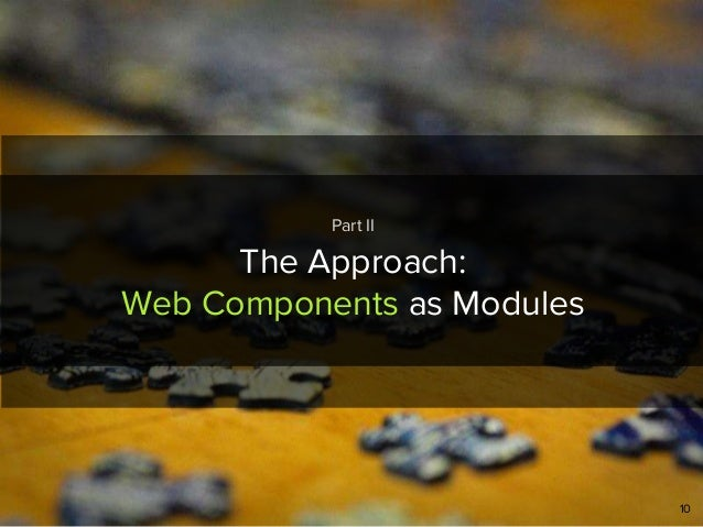 10 The Approach: Web Components as Modules Part II