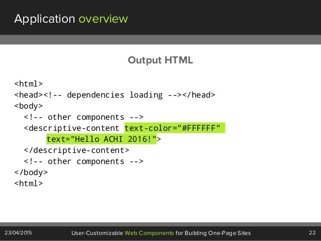 22User-Customizable Web Components for Building One-Page Sites23/04/2015 Application overview <html> <head><!-- dependenci...