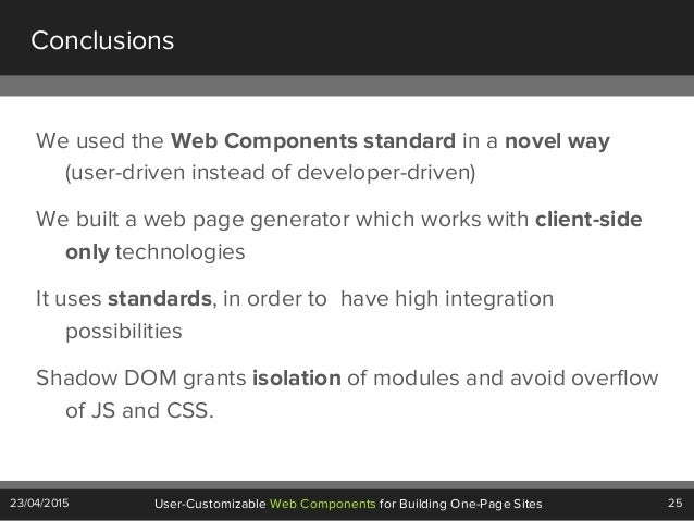25User-Customizable Web Components for Building One-Page Sites23/04/2015 Conclusions We used the Web Components standard i...