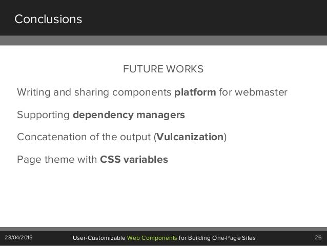 26User-Customizable Web Components for Building One-Page Sites23/04/2015 Conclusions Writing and sharing components platfo...