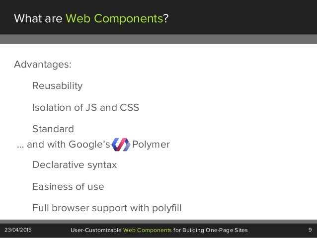 9User-Customizable Web Components for Building One-Page Sites23/04/2015 … and with Google's Polymer What are Web Component...