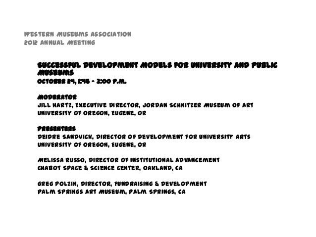 Western Museums Association2012 Annual Meeting   Successful Development Models for University and Public   Museums   Octob...